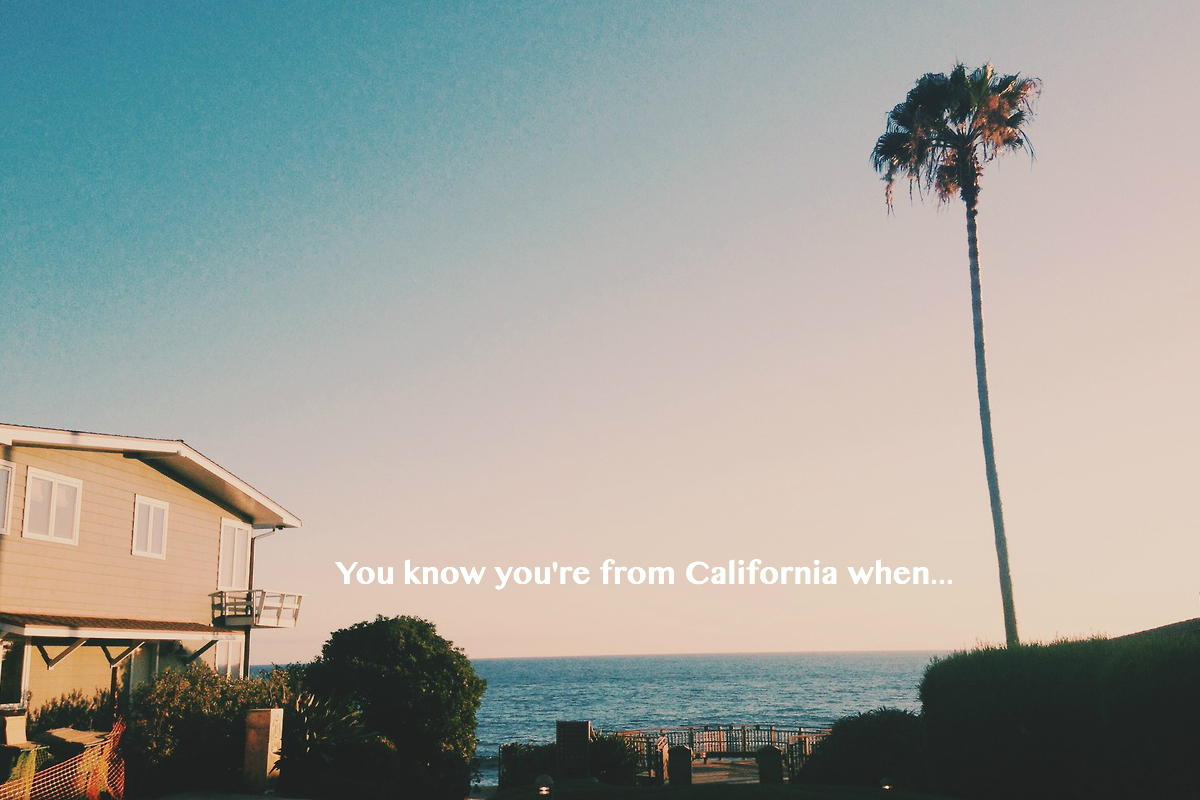 You Know You're From California When