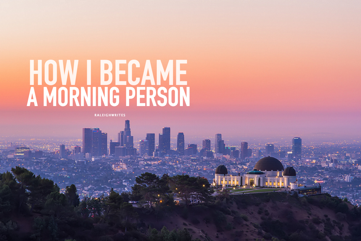 HOW I BECAME A MORNING PERSON RALEIGHWRITES